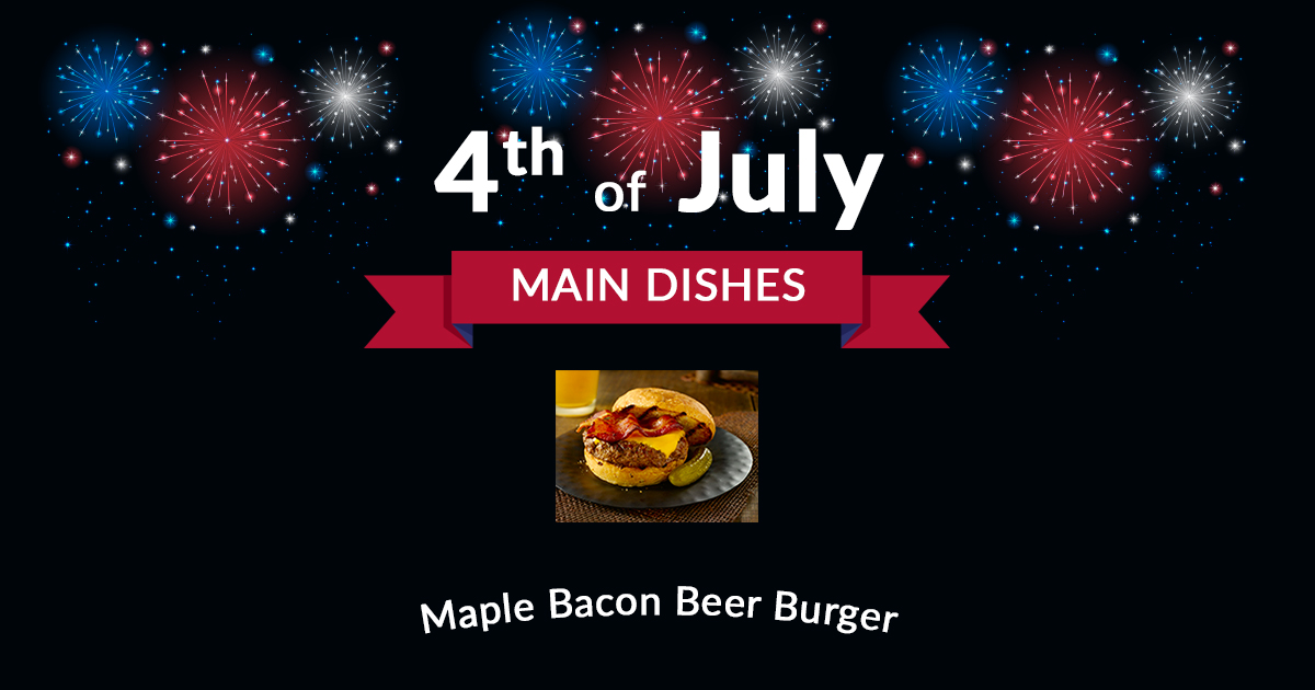 4th of July Main Dish Maple Beer Burger